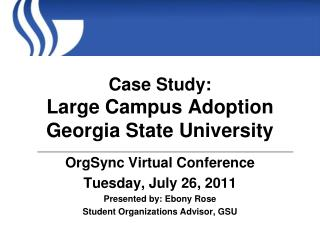 Case Study:  Large  Campus Adoption  Georgia State University