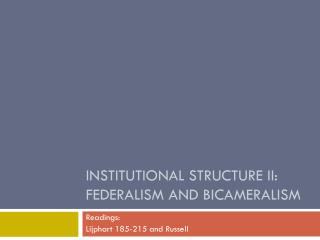 INSTITUTIONAL STRUCTURE II:  Federalism and Bicameralism
