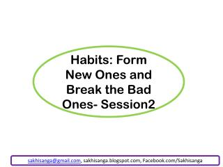 Habits: Form New Ones and Break the Bad Ones- Session2