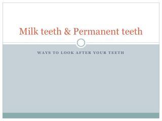 Milk teeth & Permanent teeth