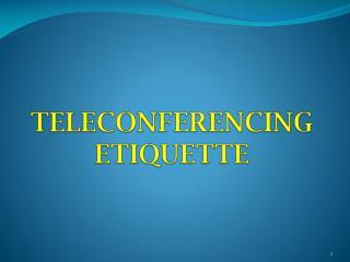 TELECONFERENCING ETIQUETTE