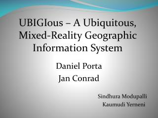 UBIGIous � A Ubiquitous, Mixed-Reality Geographic Information System