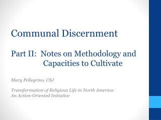 Communal Discernment Part II:  Notes on Methodology and 	Capacities to Cultivate