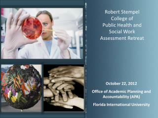 Robert  Stempel College of  Public Health and  Social Work  Assessment Retreat