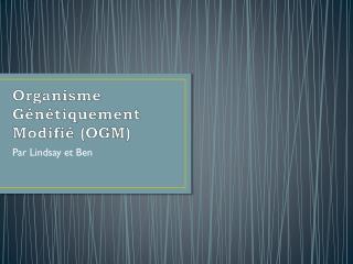 Organisme Génétiquement  Modifié (OGM)
