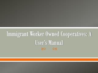 Immigrant Worker Owned Cooperatives: A User's Manual
