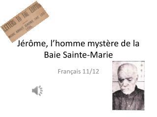 Jérôme ,  l'homme mystère  de la  Baie  Sainte-Marie