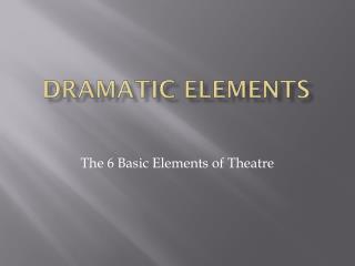 Dramatic elements