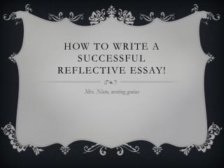 How to write a successful  reflective  essay!