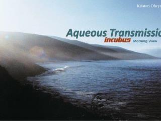 Aqueous Transmissions