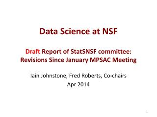 Data Science at NSF Draft Report of  StatSNSF  committee: Revisions Since January MPSAC Meeting