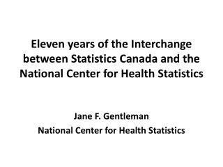 Jane F. Gentleman National Center for Health Statistics