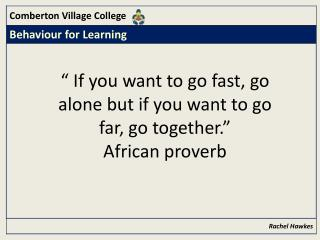 """"""" If you want to go fast, go alone but if you want to go far, go together.""""   African proverb"""