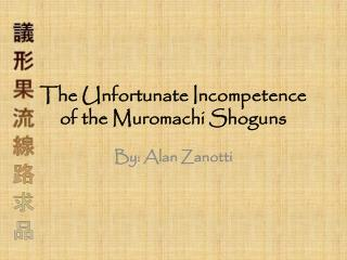 The Unfortunate Incompetence of the  Muromachi  Shoguns