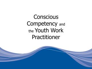 Conscious Competency  and the  Youth Work  Practitioner