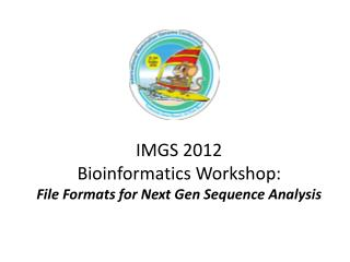 IMGS 2012 Bioinformatics Workshop: File Formats for Next Gen Sequence Analysis