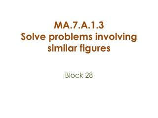 MA.7.A.1.3 Solve  problems involving similar figures