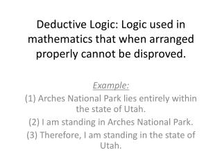 Deductive Logic: Logic used in mathematics that when arranged properly cannot  be disproved.