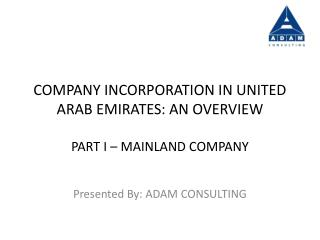 COMPANY INCORPORATION IN UNITED ARAB EMIRATES: AN OVERVIEW PART I – MAINLAND COMPANY