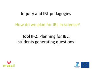 Inquiry and IBL pedagogies How do we plan for IBL in  science?