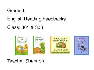 Grade 3  English Reading Feedbacks Class: 301  306    Teacher Shannon