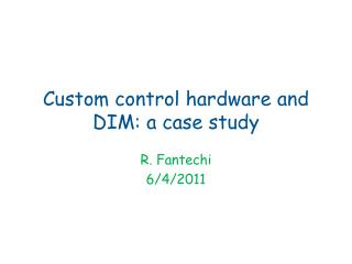 Custom control hardware and DIM: a case study