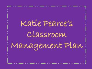 Katie Pearce's Classroom Management Plan