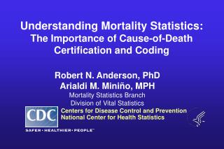 Understanding Mortality Statistics:  The Importance of Cause-of-Death Certification  and Coding