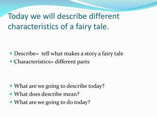 Today we will describe different characteristics of a fairy tale.