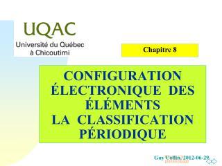 CONFIGURATION  ÉLECTRONIQUE  DES ÉLÉMENTS  LA  CLASSIFICATION  PÉRIODIQUE
