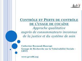 Catherine Reynaud- Maurupt Groupe de Recherche sur la Vulnérabilité Sociale – GRVS www.grvs06.org