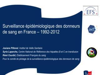 Surveillance épidémiologique  des donneurs de sang en France,1992-2011 Josiane Pillonel - InVS