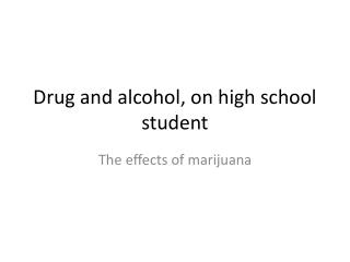 Drug and alcohol, on high school student