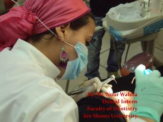 By: Dr.  Nour Wahba Dental Intern Faculty of Dentistry  Ain  Shams University