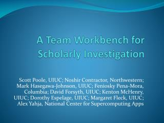 A  Team  Workbench  for Scholarly  Investigation