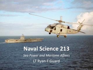 Naval Science 213 Sea Power and Maritime Affairs LT Ryan F Guard