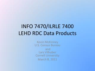 INFO 7470/ILRLE  7400 LEHD RDC Data Products