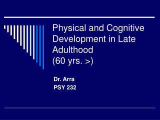 Physical and Cognitive Development in Late Adulthood 60 yrs.