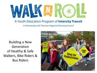 Building a New Generation  of Healthy & Safe Walkers, Bike Riders & Bus Riders