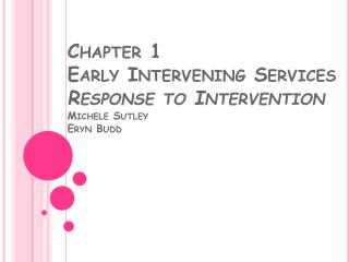 Chapter 1 Early Intervening Services Response to Intervention Michele Sutley Eryn Budd