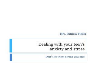 Dealing with your teen's  anxiety and stress