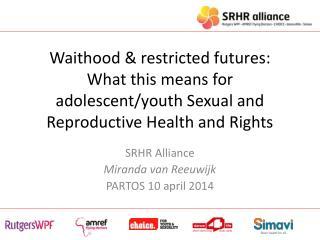SRHR Alliance  Miranda van Reeuwijk PARTOS 10 april 2014