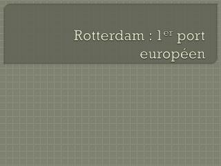 Rotterdam : 1 er  port europ�en