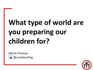 What type of world are you preparing our children for?