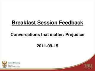 Breakfast Session Feedback Conversations that matter: Prejudice 2011-09-15