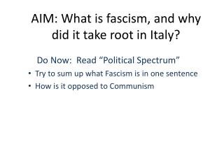 AIM: What is fascism, and why did it take root in  Italy?