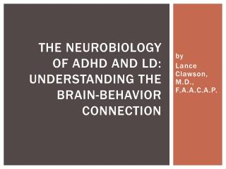 The  NeuroBiology  of ADHD and LD: Understanding the Brain-Behavior Connection
