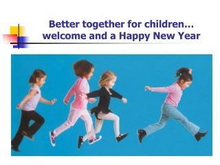 Better together for children… welcome and a Happy New Year