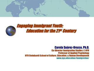 Engaging Immigrant Youth:  	Education for the 21 st  Century