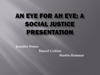 An eye for an eye: A social Justice Presentation